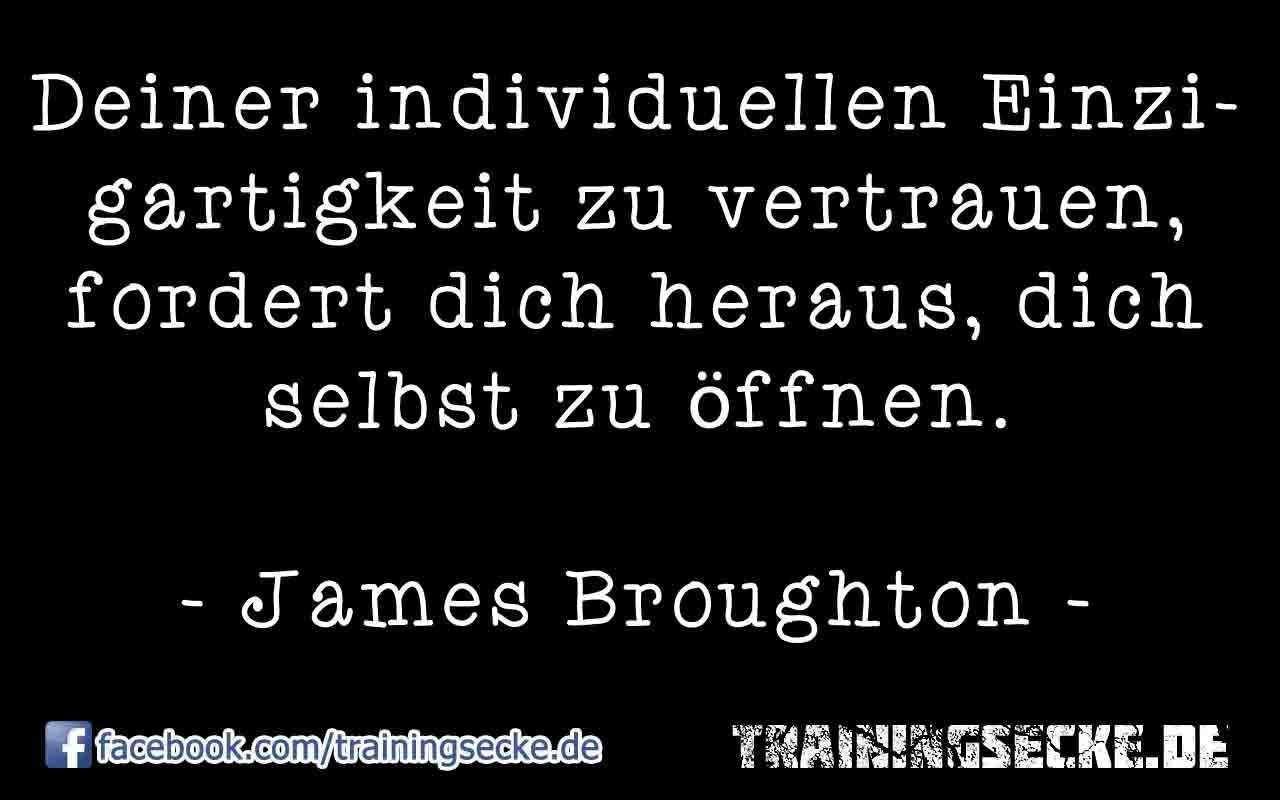 Deiner individuellen Einzigartigkeit zu vertrauen, fordert dich heraus, dich selbst zu öffnen. Zitat James Broughton