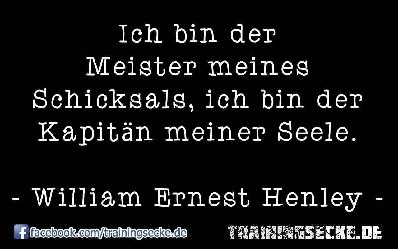 Zitat von William Ernest Henley: Ich bin der Meister meines Schicksals, ich bin der Kapitän meiner Seele.